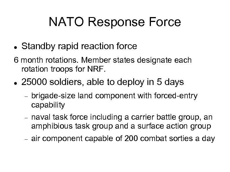 NATO Response Force Standby rapid reaction force 6 month rotations. Member states designate each