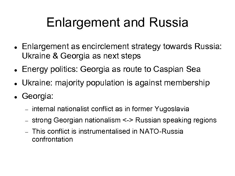 Enlargement and Russia Enlargement as encirclement strategy towards Russia: Ukraine & Georgia as next