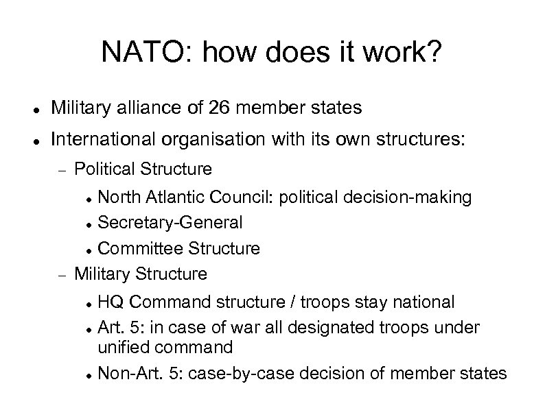 NATO: how does it work? Military alliance of 26 member states International organisation with