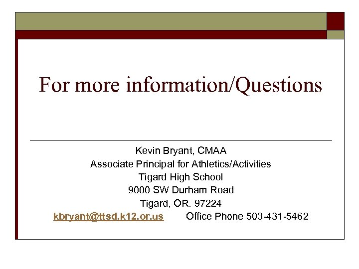 For more information/Questions Kevin Bryant, CMAA Associate Principal for Athletics/Activities Tigard High School 9000