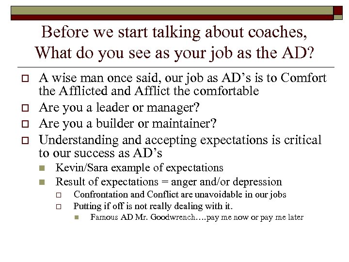 Before we start talking about coaches, What do you see as your job as