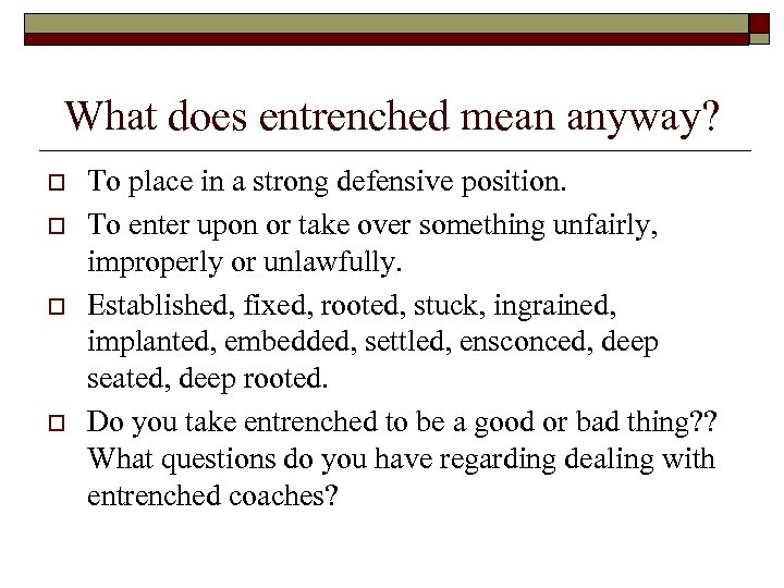 What does entrenched mean anyway? o o To place in a strong defensive position.