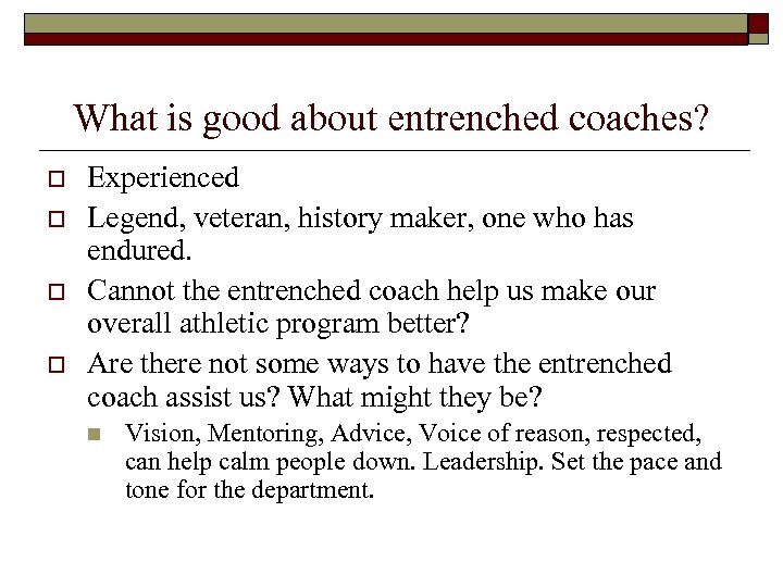 What is good about entrenched coaches? o o Experienced Legend, veteran, history maker, one