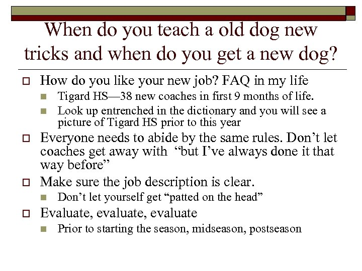 When do you teach a old dog new tricks and when do you get