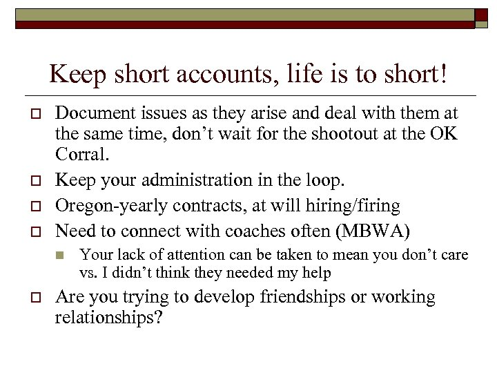 Keep short accounts, life is to short! o o Document issues as they arise