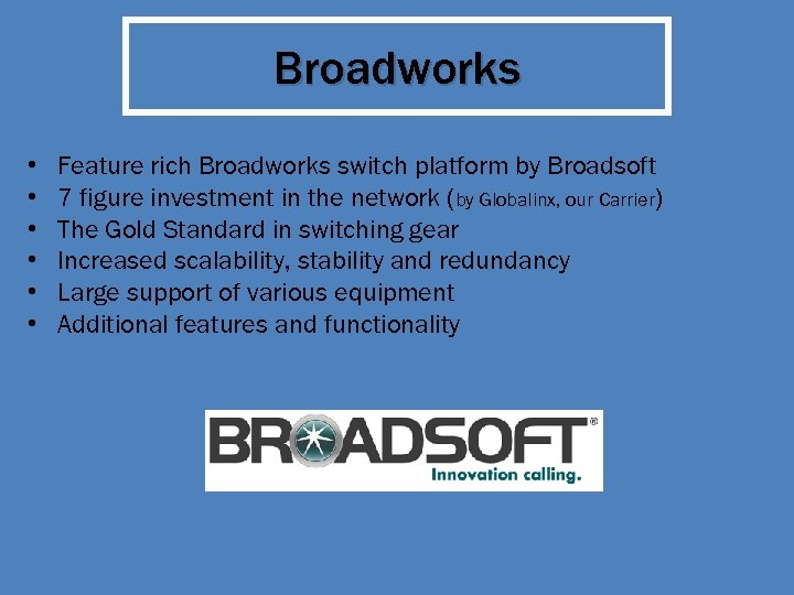 Broadworks • • • Feature rich Broadworks switch platform by Broadsoft 7 figure investment