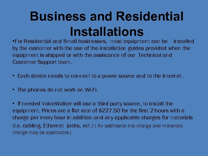 Business and Residential Installations • For Residential and Small businesses, most equipment can be