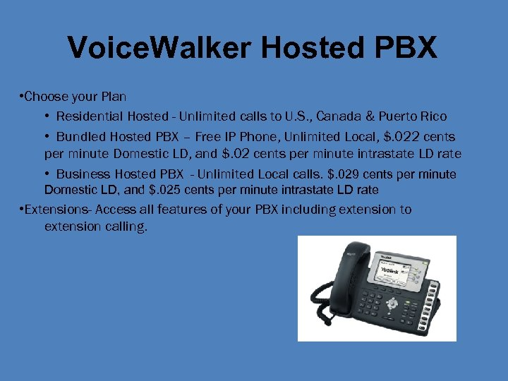 Voice. Walker Hosted PBX • Choose your Plan • Residential Hosted - Unlimited calls