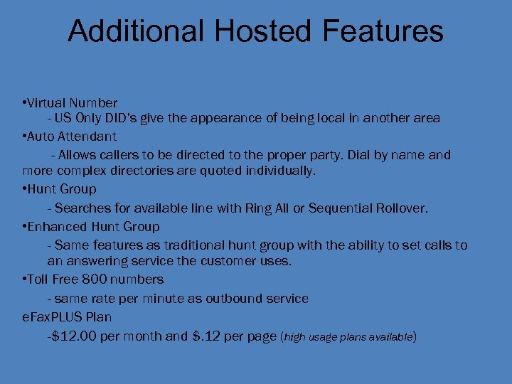 Additional Hosted Features • Virtual Number - US Only DID's give the appearance of