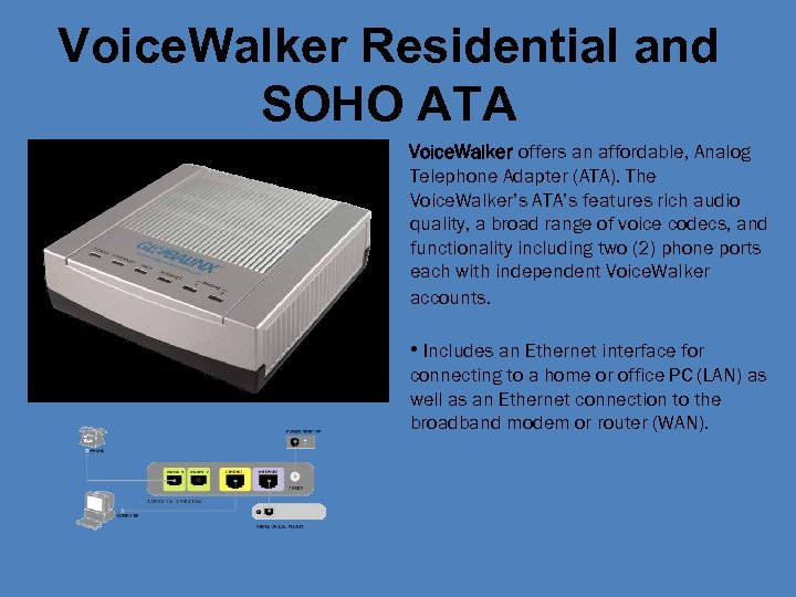Voice. Walker Residential and SOHO ATA Voice. Walker offers an affordable, Analog Telephone Adapter