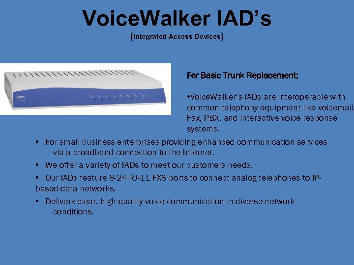 Voice. Walker IAD's (Integrated Access Devices) For Basic Trunk Replacement: • Voice. Walker's IADs