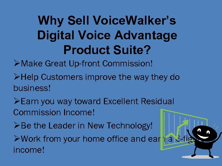 Why Sell Voice. Walker's Digital Voice Advantage Product Suite? ØMake Great Up-front Commission! ØHelp