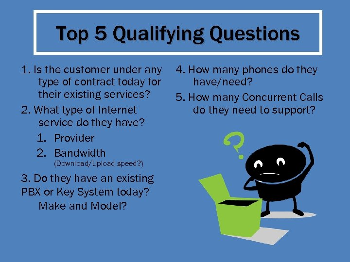 Top 5 Qualifying Questions 1. Is the customer under any type of contract today
