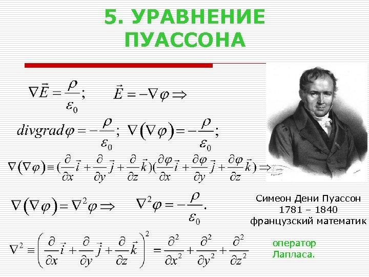5. УРАВНЕНИЕ ПУАССОНА Симеон Дени Пуассон 1781 – 1840 французский математик оператор Лапласа.