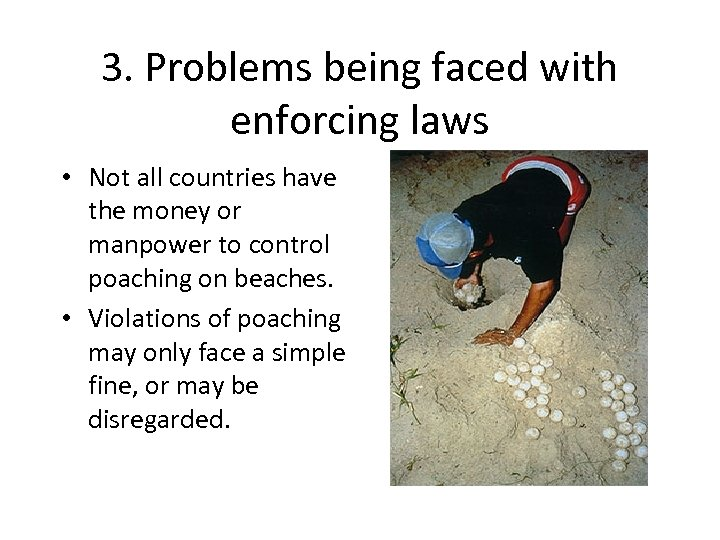 3. Problems being faced with enforcing laws • Not all countries have the money