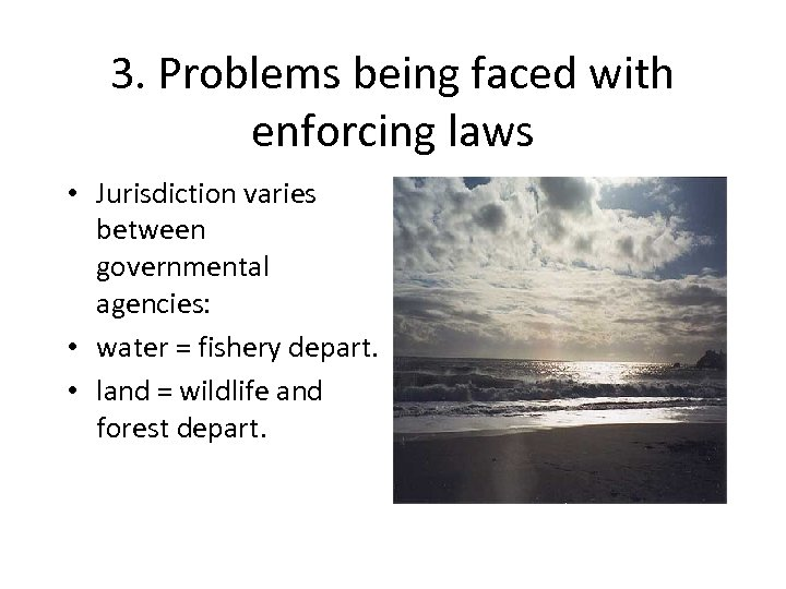 3. Problems being faced with enforcing laws • Jurisdiction varies between governmental agencies: •