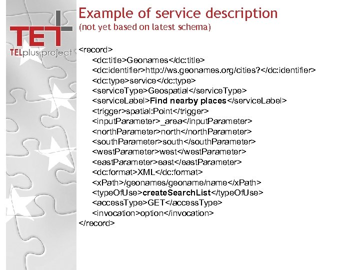 Example of service description (not yet based on latest schema) <record> <dc: title>Geonames</dc: title>