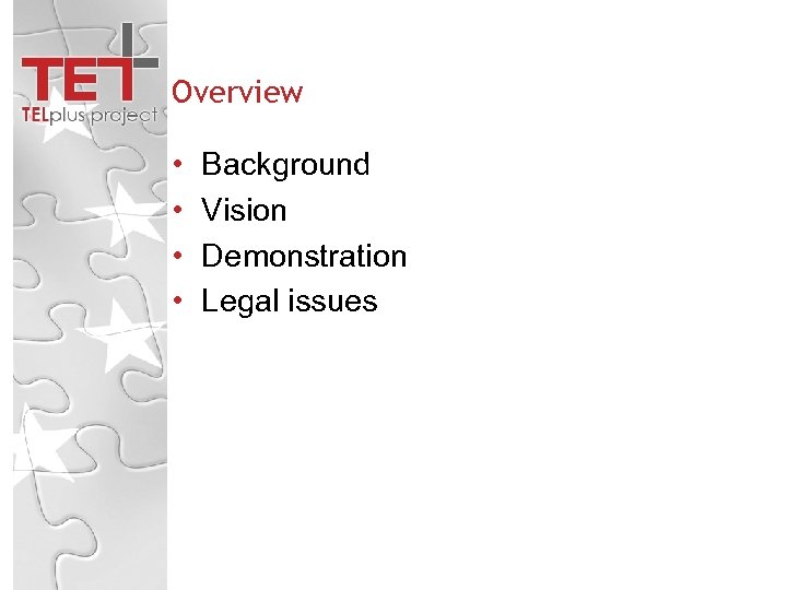 Overview • • Background Vision Demonstration Legal issues