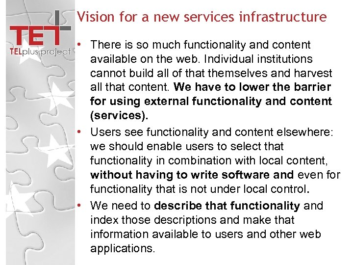 Vision for a new services infrastructure • There is so much functionality and content