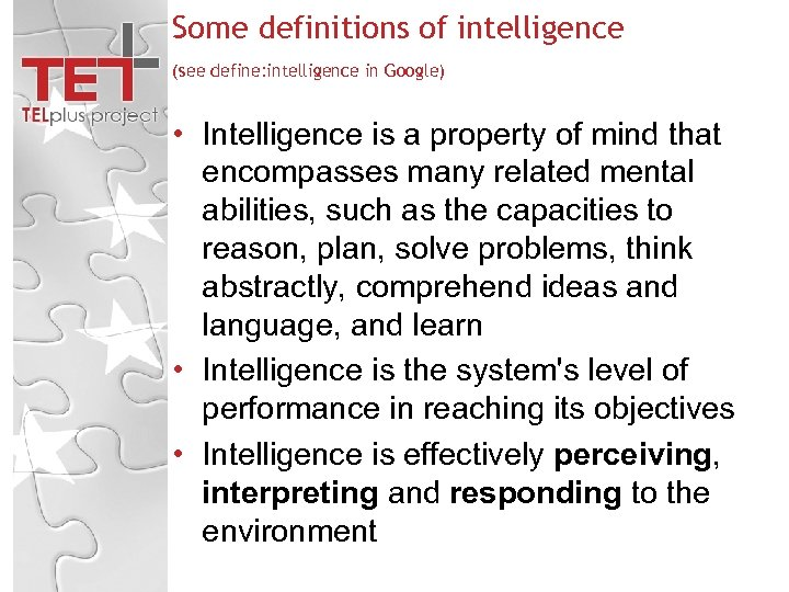 Some definitions of intelligence (see define: intelligence in Google) • Intelligence is a property