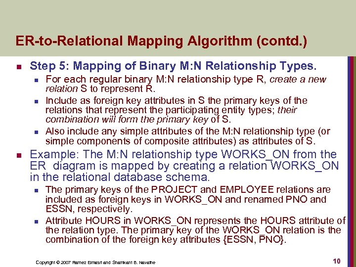 ER-to-Relational Mapping Algorithm (contd. ) n Step 5: Mapping of Binary M: N Relationship