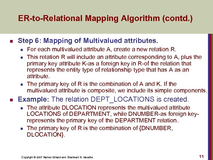 ER-to-Relational Mapping Algorithm (contd. ) n Step 6: Mapping of Multivalued attributes. n n