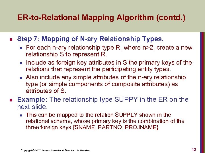 ER-to-Relational Mapping Algorithm (contd. ) n Step 7: Mapping of N-ary Relationship Types. n