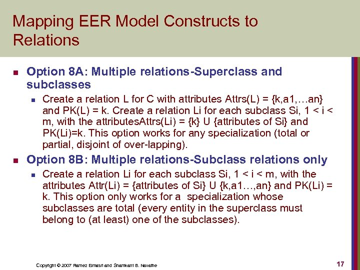 Mapping EER Model Constructs to Relations n Option 8 A: Multiple relations-Superclass and subclasses