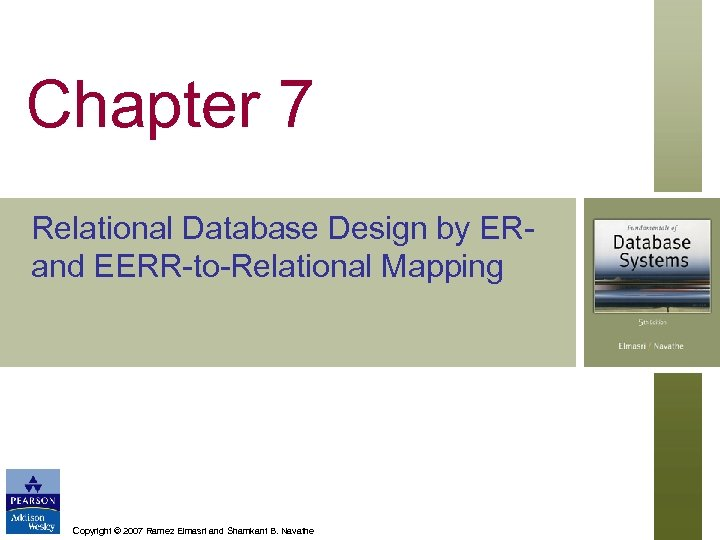 Chapter 7 Relational Database Design by ERand EERR-to-Relational Mapping Copyright © 2007 Ramez Elmasri