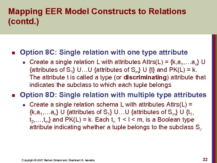 Mapping EER Model Constructs to Relations (contd. ) n Option 8 C: Single relation