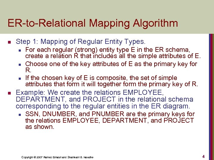 ER-to-Relational Mapping Algorithm n Step 1: Mapping of Regular Entity Types. n n For