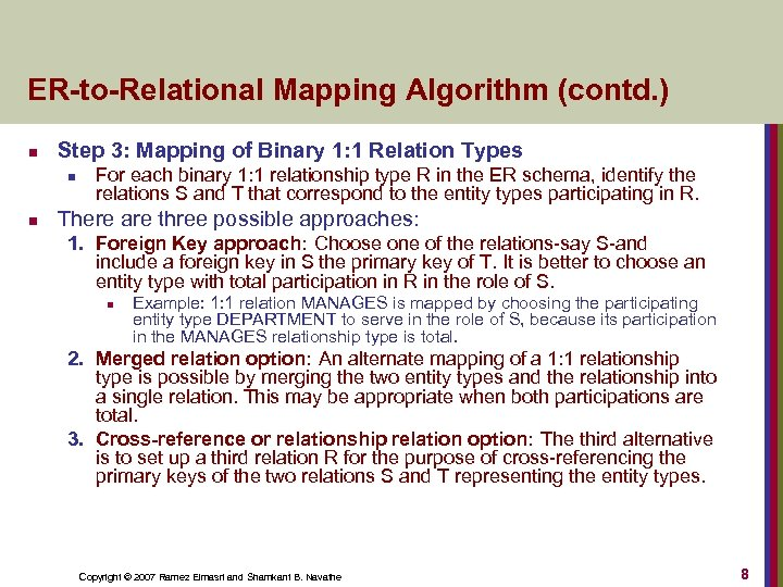 ER-to-Relational Mapping Algorithm (contd. ) n Step 3: Mapping of Binary 1: 1 Relation