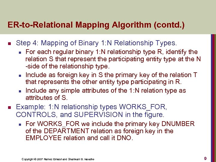 ER-to-Relational Mapping Algorithm (contd. ) n Step 4: Mapping of Binary 1: N Relationship