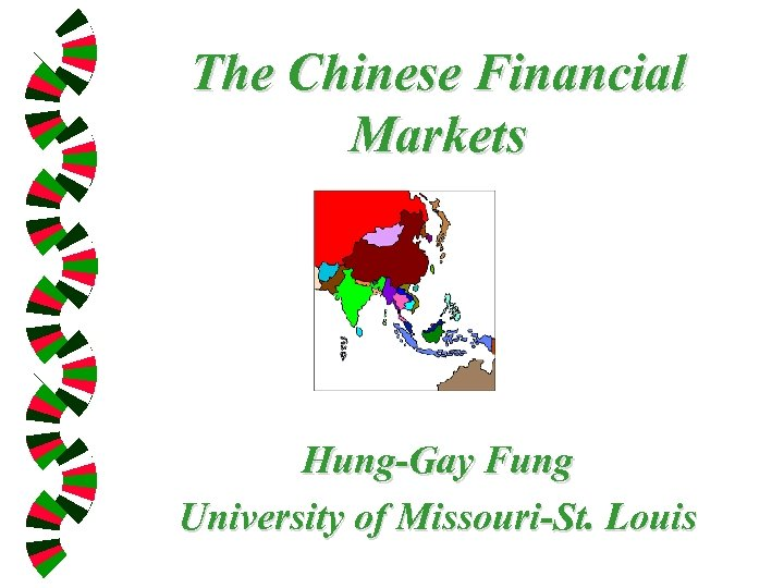 The Chinese Financial Markets Hung-Gay Fung University of Missouri-St. Louis