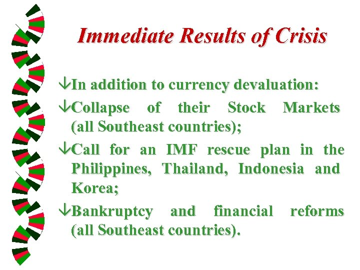 Immediate Results of Crisis âIn addition to currency devaluation: âCollapse of their Stock Markets