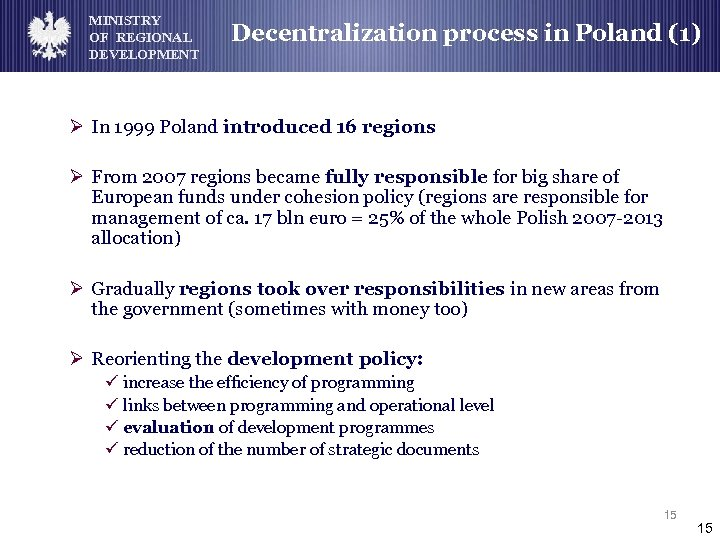 MINISTRY OF REGIONAL DEVELOPMENT Decentralization process in Poland (1) Ø In 1999 Poland introduced