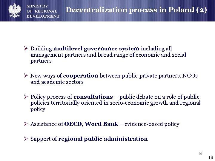 MINISTRY OF REGIONAL DEVELOPMENT Decentralization process in Poland (2) Ø Building multilevel governance system
