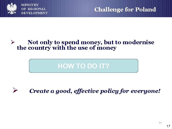 MINISTRY OF REGIONAL DEVELOPMENT Ø Challenge for Poland Not only to spend money, but