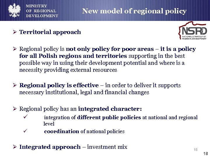 MINISTRY OF REGIONAL DEVELOPMENT New model of regional policy Ø Territorial approach Ø Regional