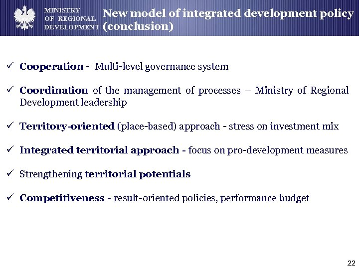 MINISTRY OF REGIONAL DEVELOPMENT New model of integrated development policy (conclusion) ü Cooperation -