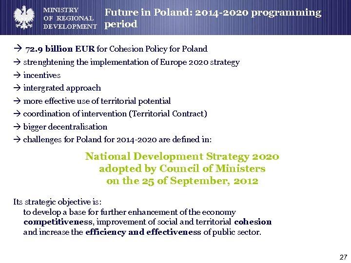 MINISTRY OF REGIONAL DEVELOPMENT Future in Poland: 2014 -2020 programming period à 72. 9