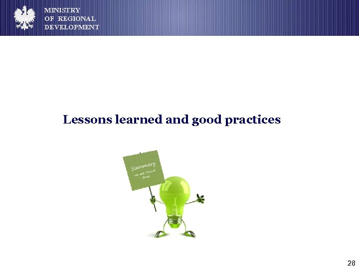 MINISTRY OF REGIONAL DEVELOPMENT Lessons learned and good practices 28