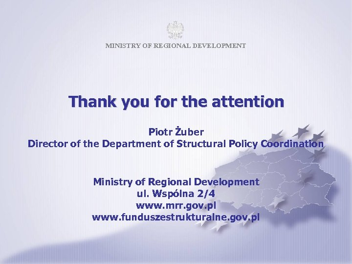 MINISTRY OF REGIONAL DEVELOPMENT Thank you for the attention Piotr Żuber Director of the