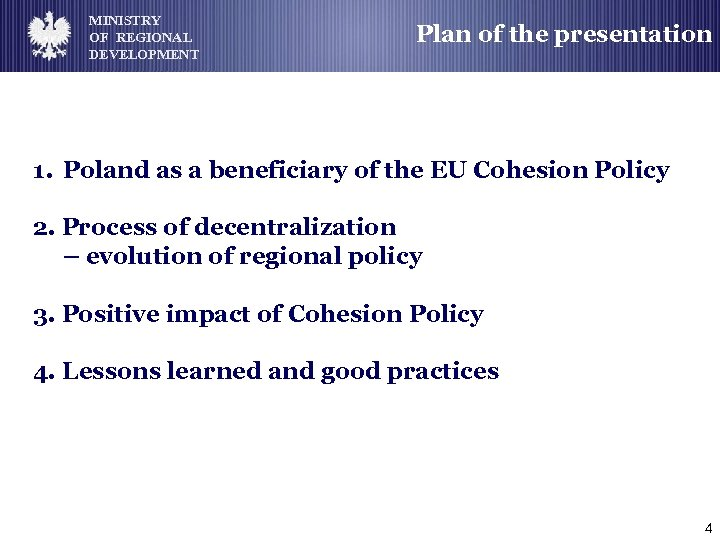 MINISTRY OF REGIONAL DEVELOPMENT Plan of the presentation 1. Poland as a beneficiary of
