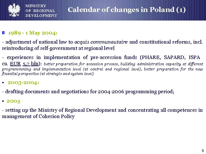 MINISTRY OF REGIONAL DEVELOPMENT Calendar of changes in Poland (1) 1989 - 1 May