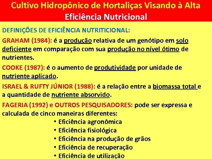 Cultivo Hidropônico de Hortaliças Visando à Alta Eficiência Nutricional DEFINIÇÕES DE EFICIÊNCIA NUTRITICIONAL: GRAHAM