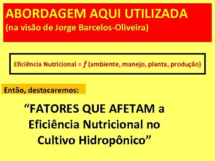 ABORDAGEM AQUI UTILIZADA (na visão de Jorge Barcelos-Oliveira) Eficiência Nutricional = f (ambiente, manejo,