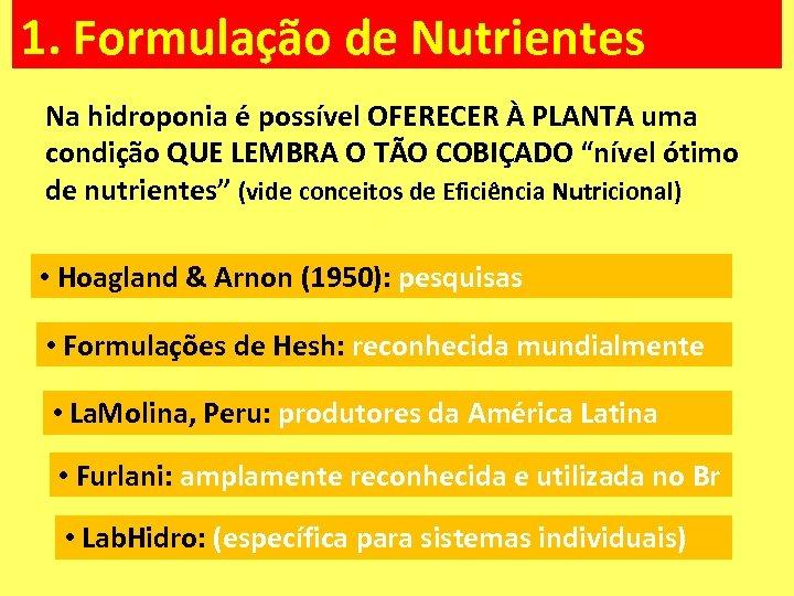 1. Formulação de Nutrientes Na hidroponia é possível OFERECER À PLANTA uma condição QUE