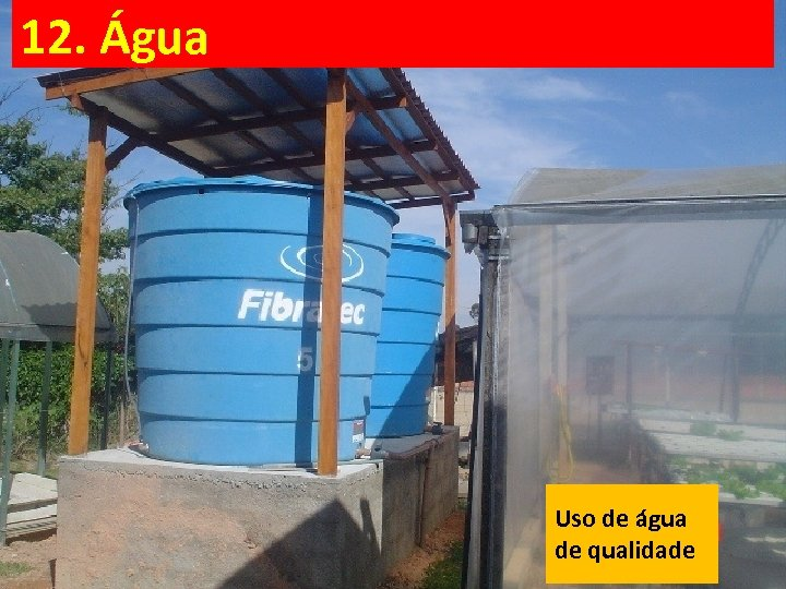 12. Água Uso de água de qualidade