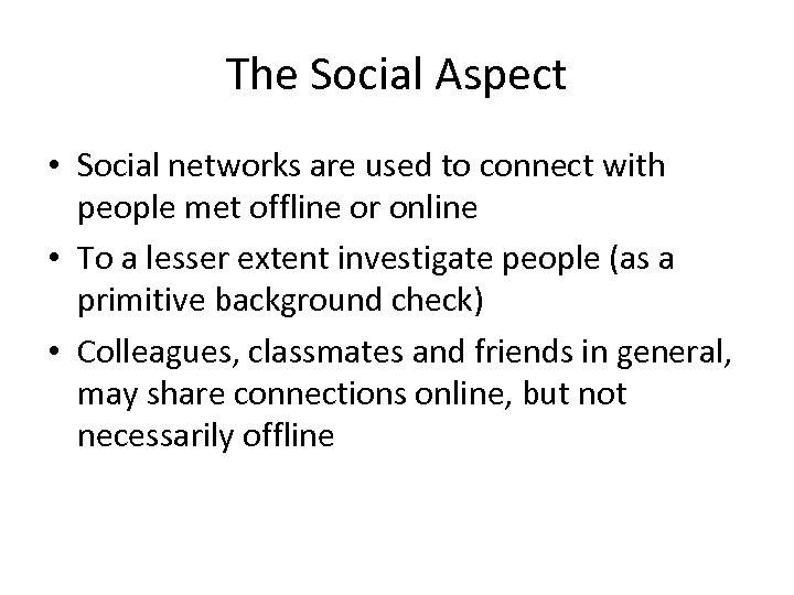 The Social Aspect • Social networks are used to connect with people met offline